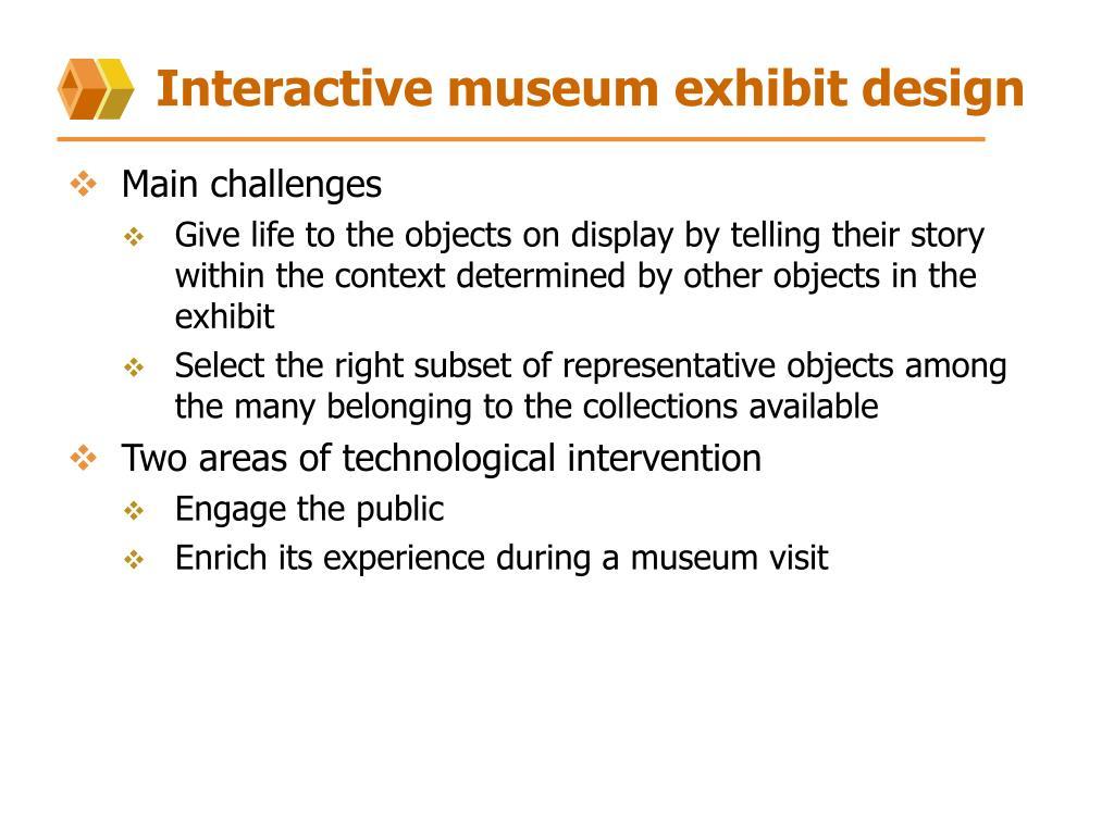 Interactive museum exhibit design
