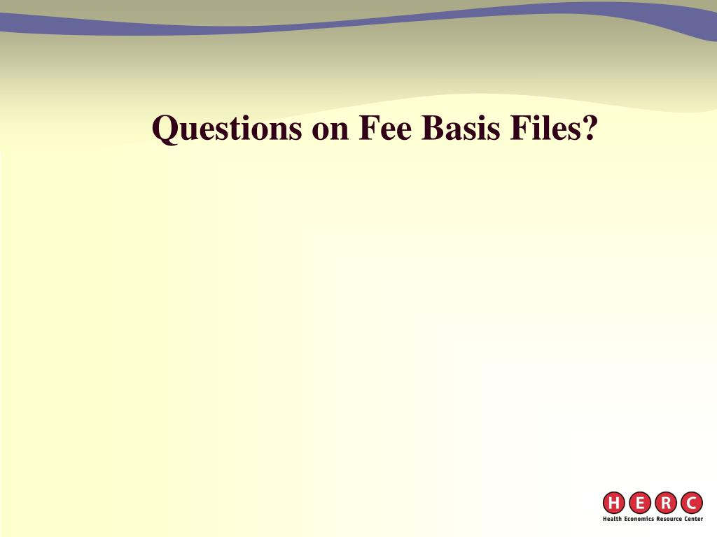 Questions on Fee Basis Files?