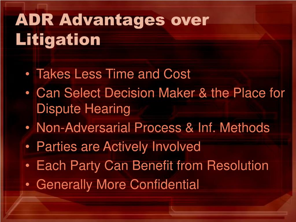 ADR Advantages over Litigation
