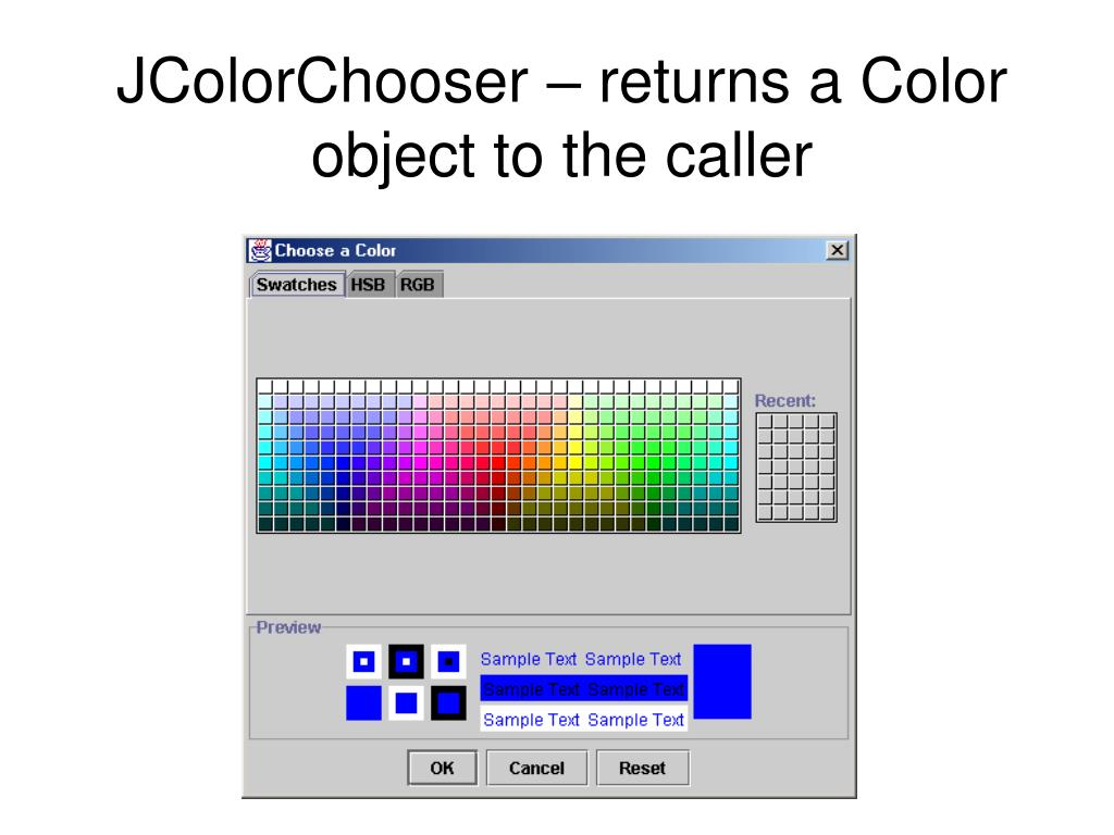 JColorChooser – returns a Color object to the caller