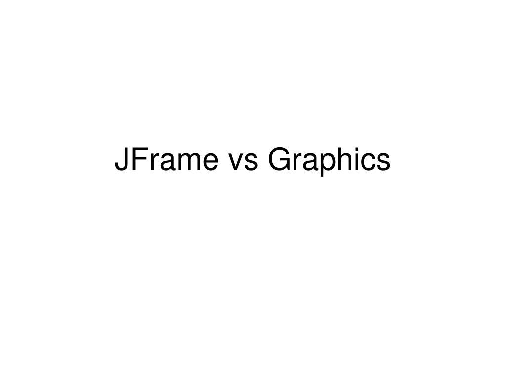 JFrame vs Graphics