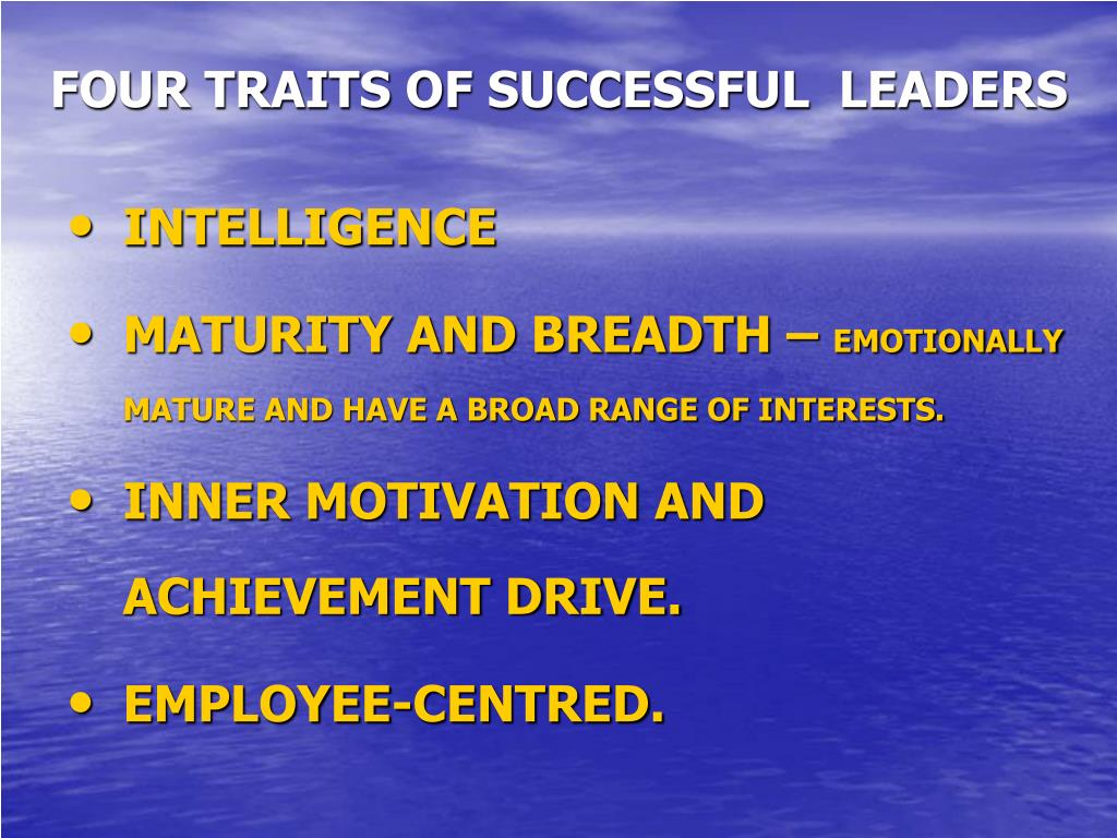 FOUR TRAITS OF SUCCESSFUL  LEADERS