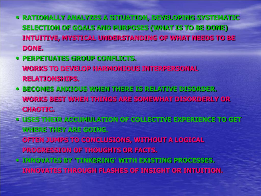 RATIONALLY ANALYZES A SITUATION, DEVELOPING SYSTEMATIC SELECTION OF GOALS AND PURPOSES (WHAT IS TO BE DONE)