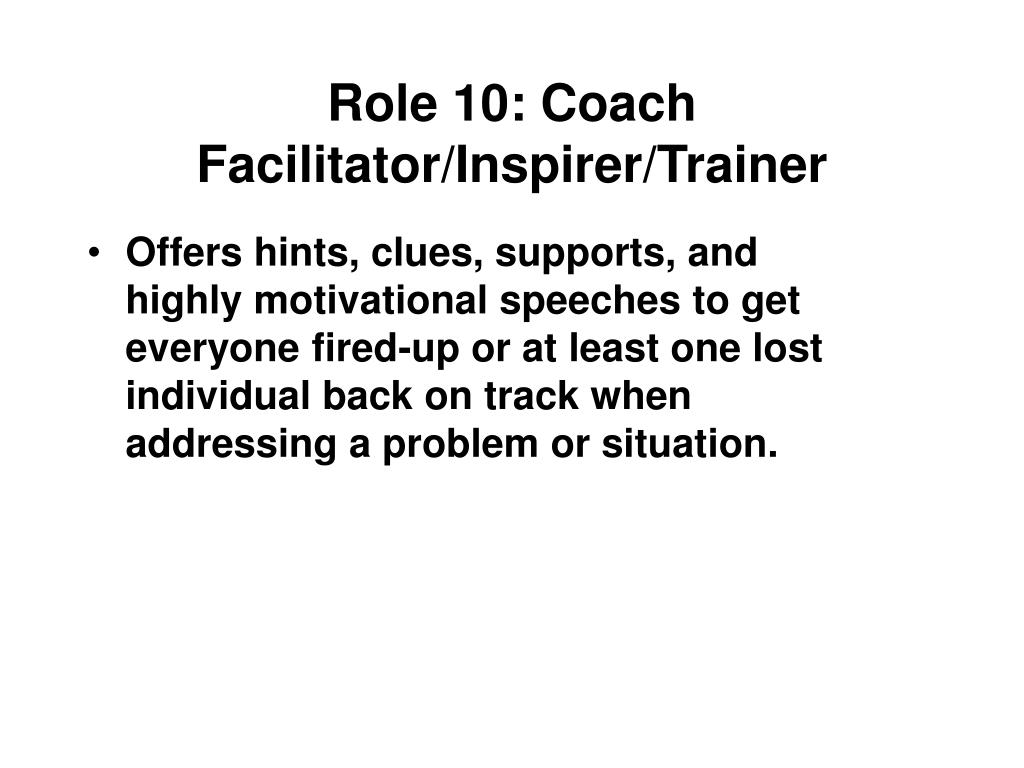 Role 10: Coach Facilitator/Inspirer/Trainer