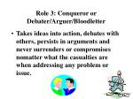 role 3 conqueror or debater arguer bloodletter