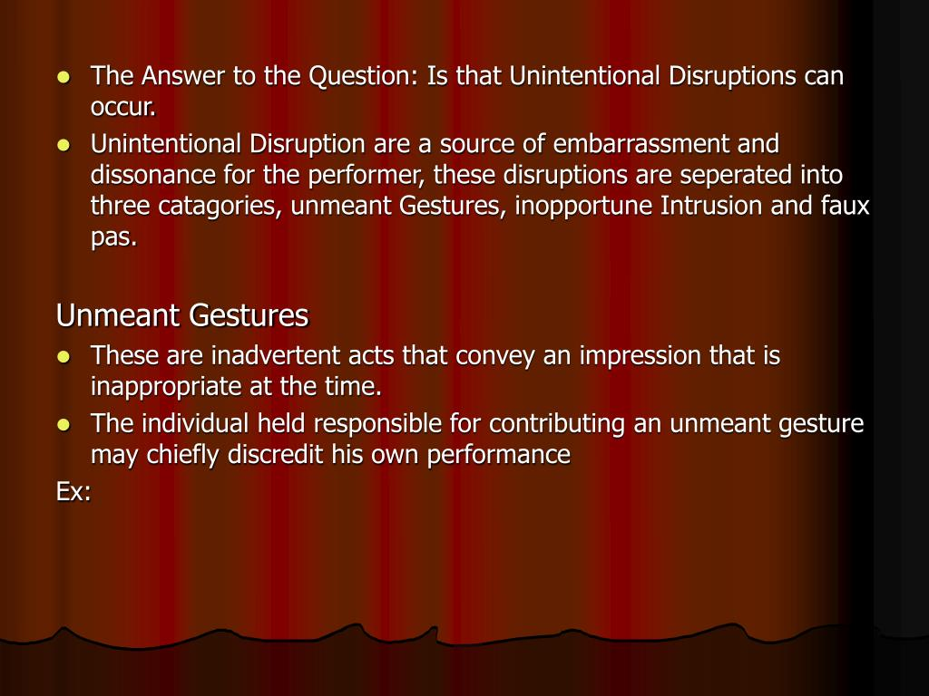 The Answer to the Question: Is that Unintentional Disruptions can occur.