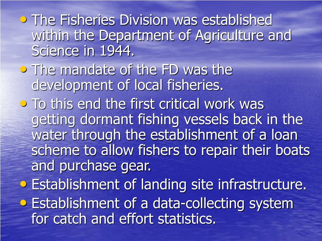 The Fisheries Division was established within the Department of Agriculture and Science in 1944.