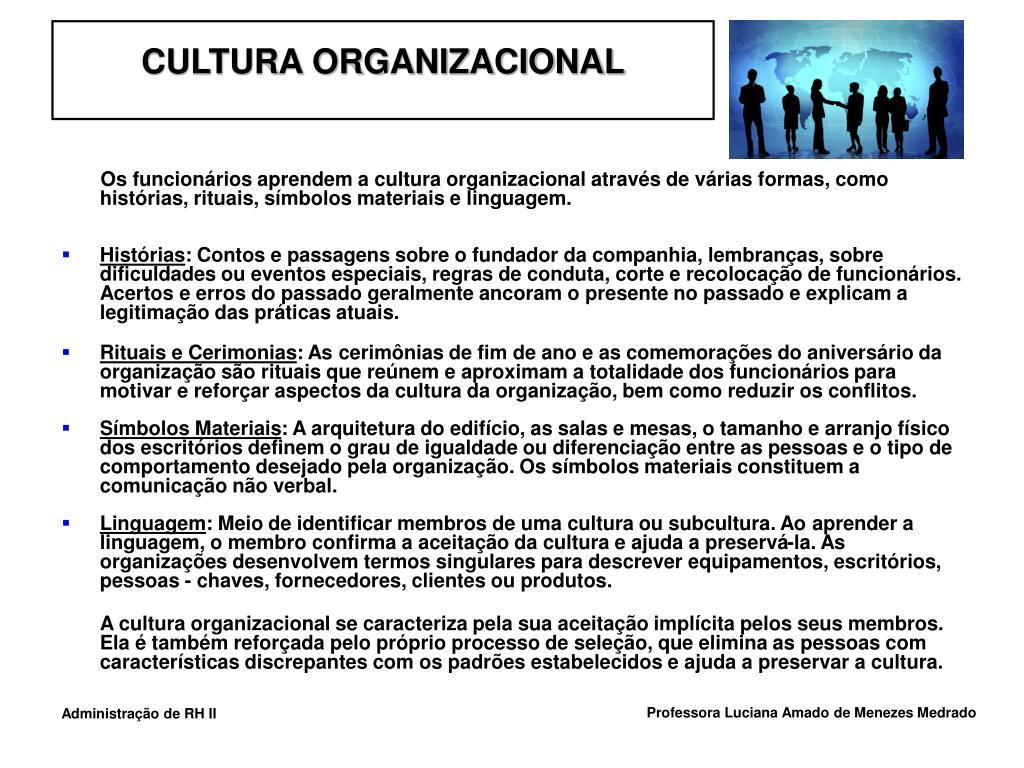 Os funcionários aprendem a cultura organizacional através de várias formas, como histórias, rituais, símbolos materiais e linguagem.