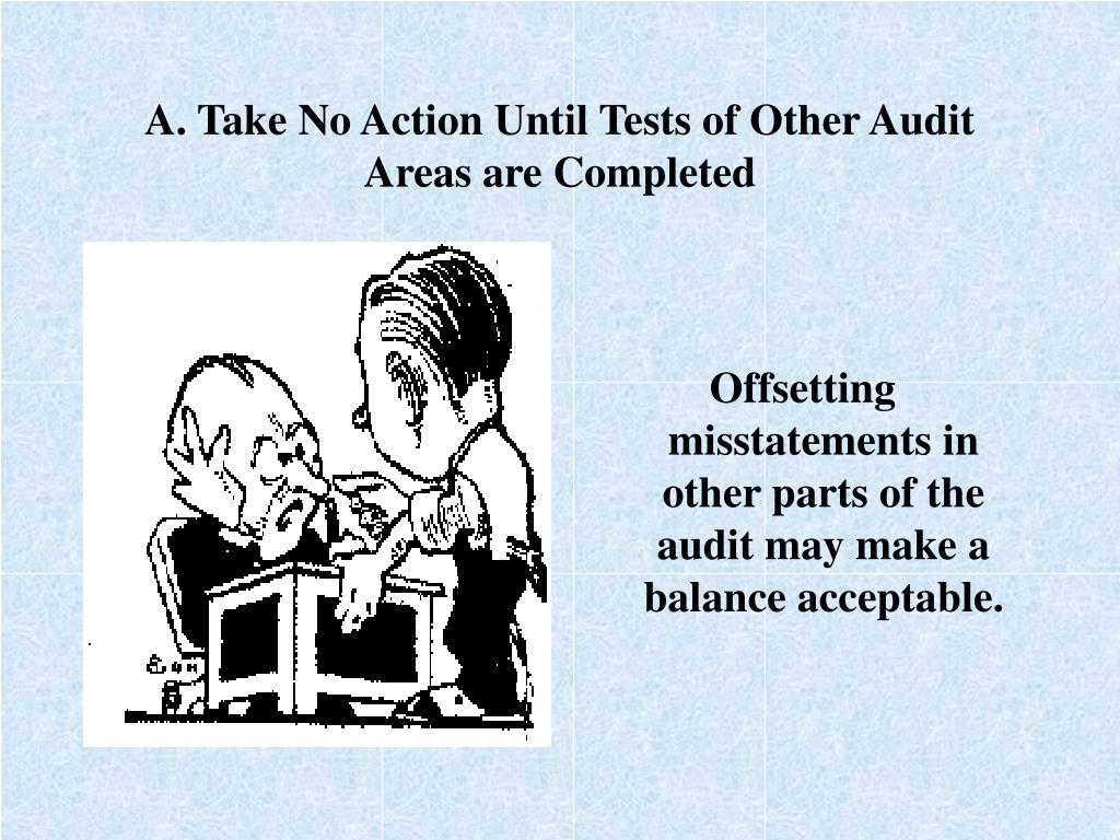 A. Take No Action Until Tests of Other Audit Areas are Completed