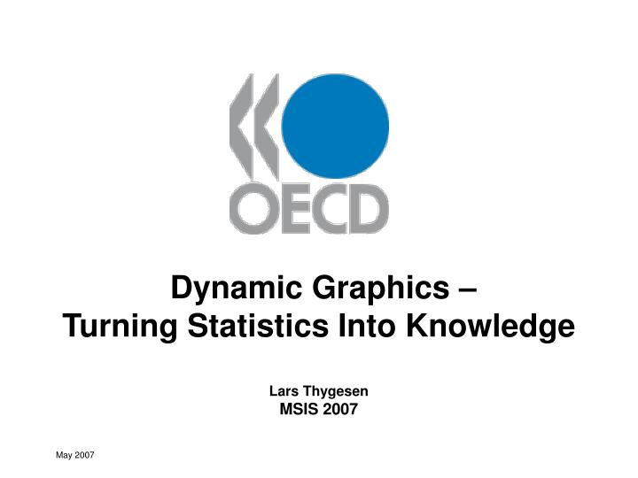Dynamic graphics turning statistics into knowledge lars thygesen msis 2007