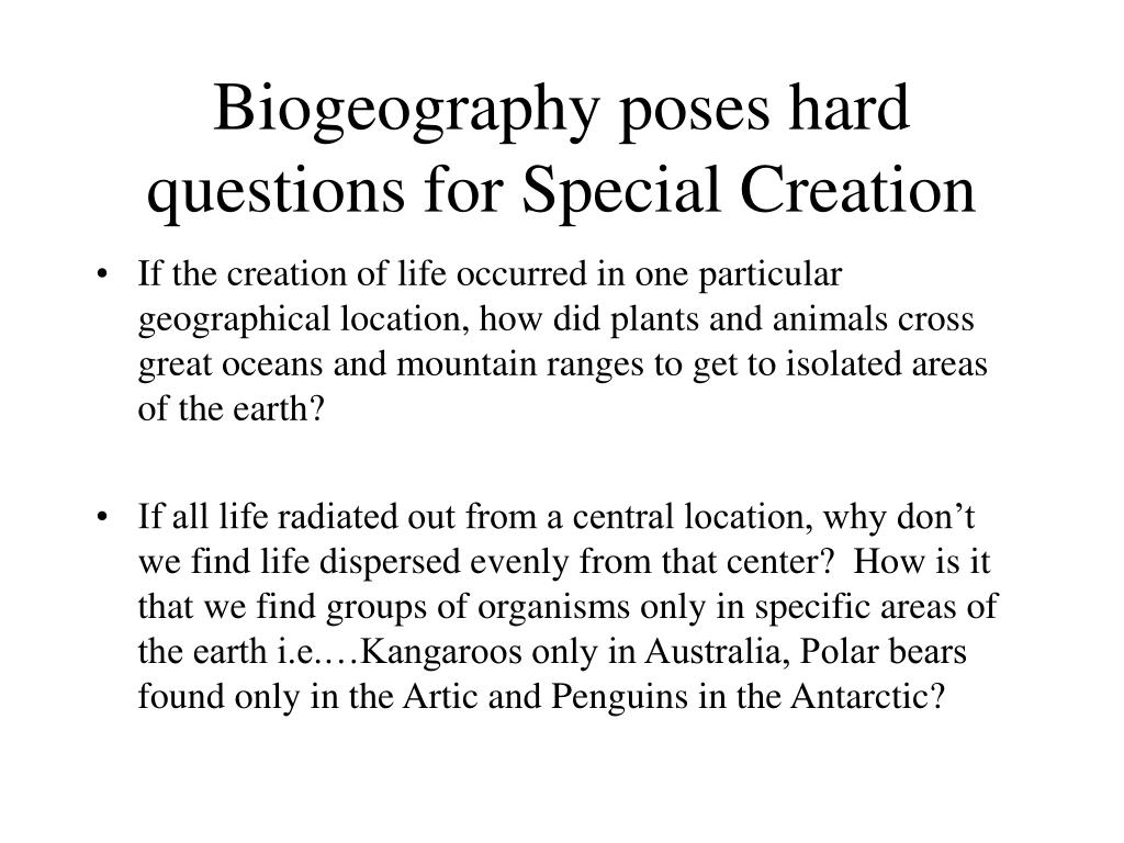 Biogeography poses hard questions for Special Creation
