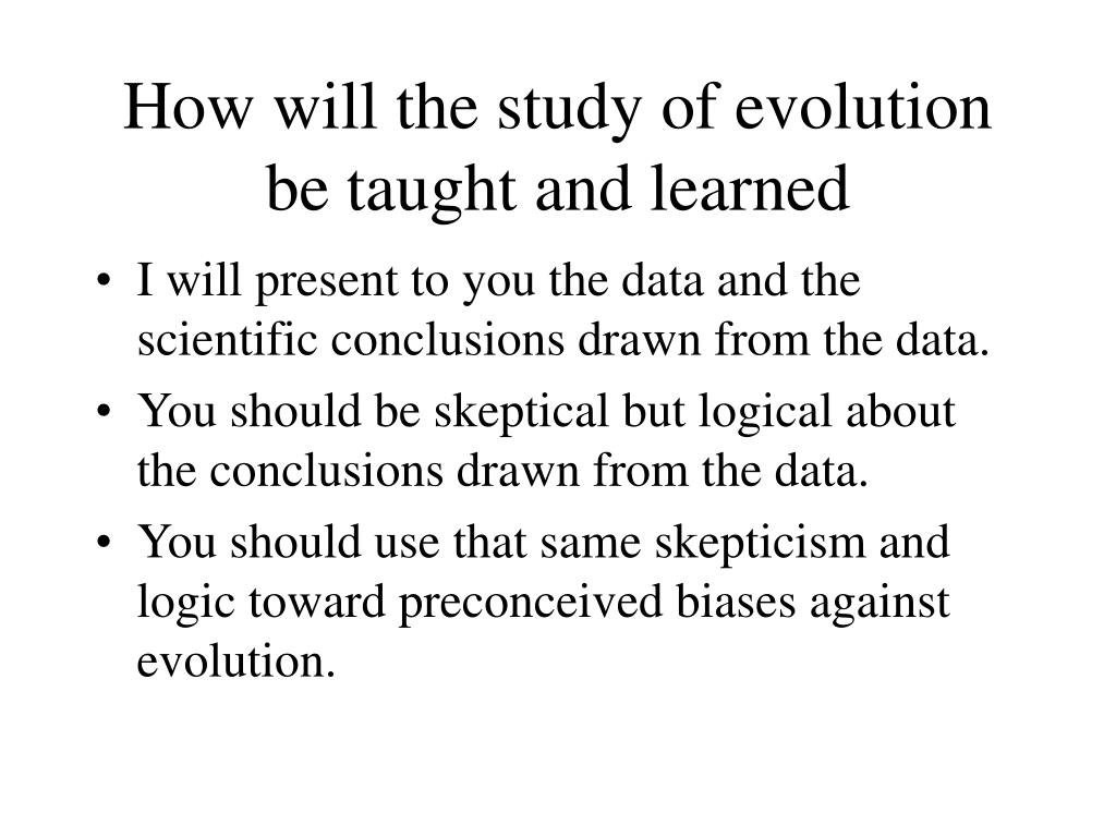 How will the study of evolution be taught and learned