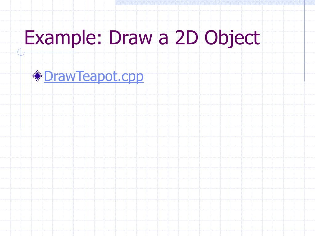 Example: Draw a 2D Object