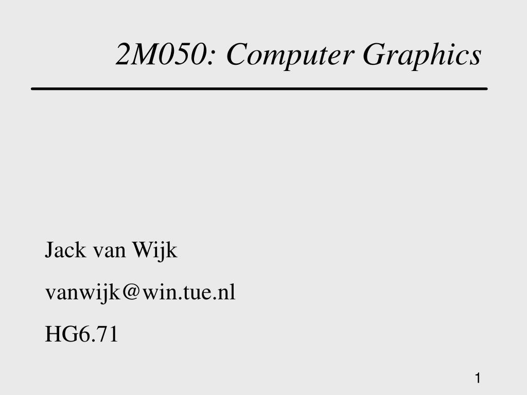 2M050: Computer Graphics