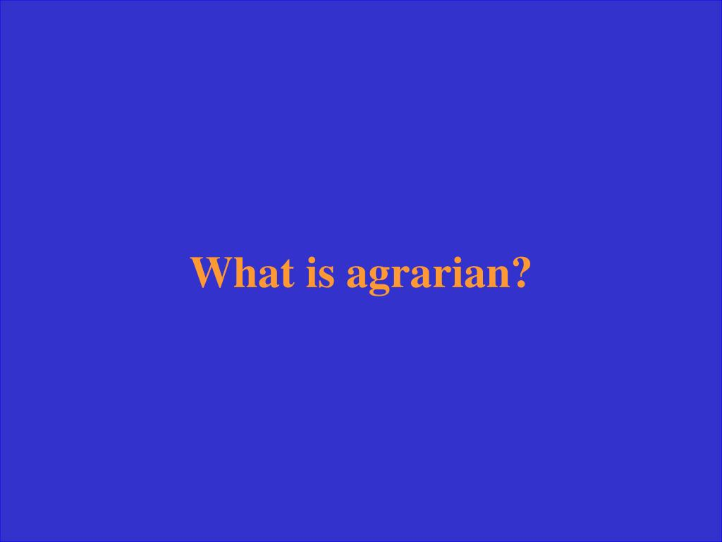 What is agrarian?