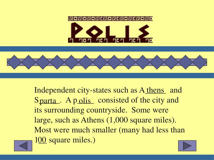 Independent city-states such as A_____  and S_____.  A p____  consisted of the city and its surround...