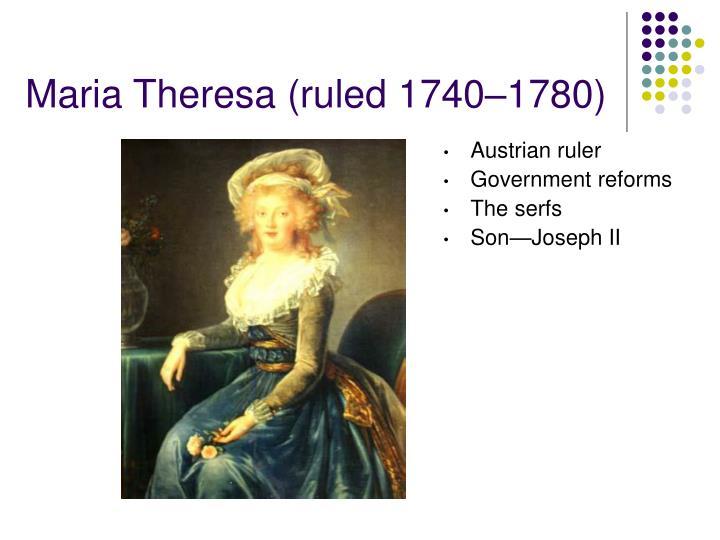 Maria Theresa (ruled 1740
