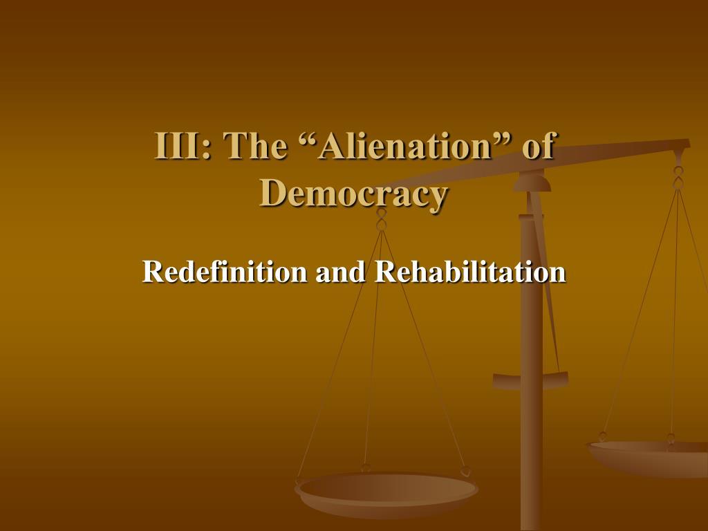 """III: The """"Alienation"""" of Democracy"""