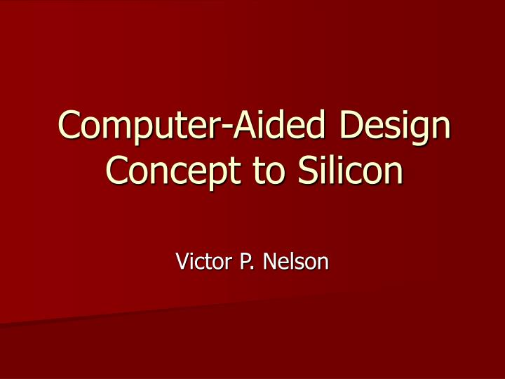 Computer aided design concept to silicon