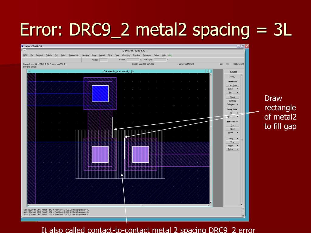 Error: DRC9_2 metal2 spacing = 3L