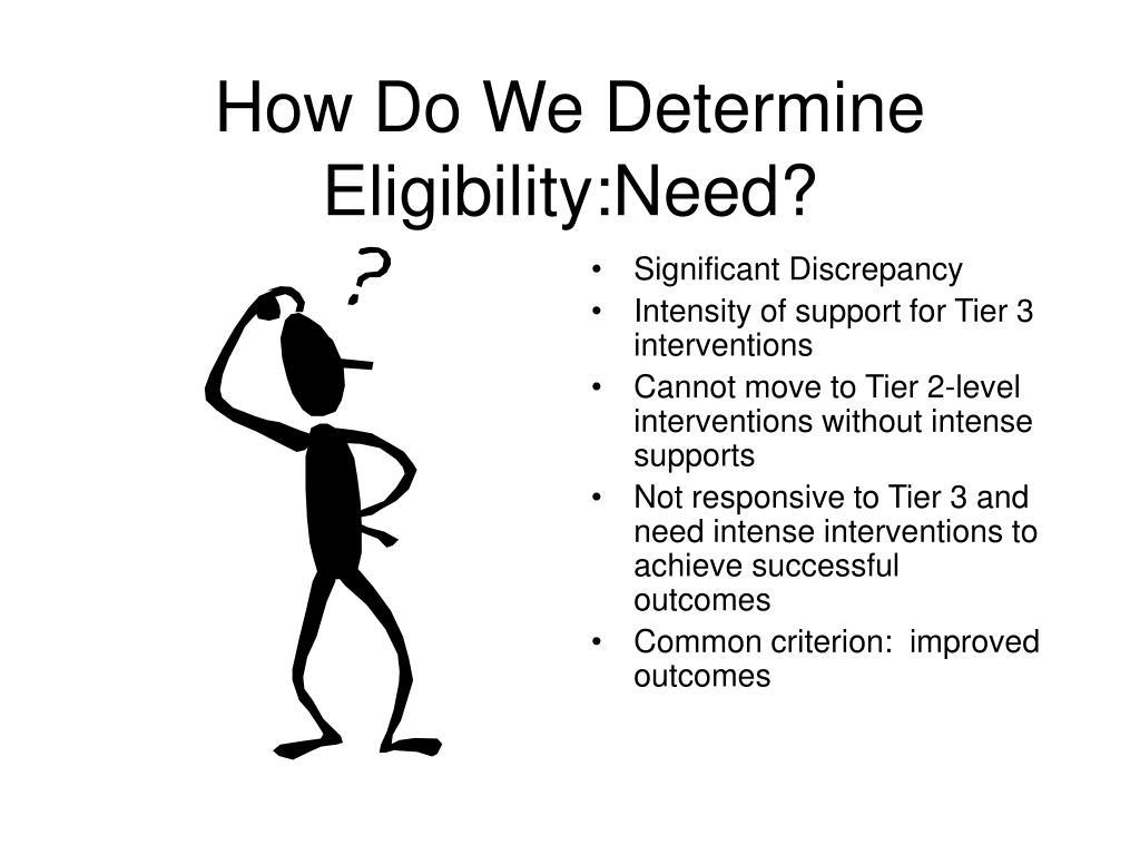 How Do We Determine Eligibility:Need?