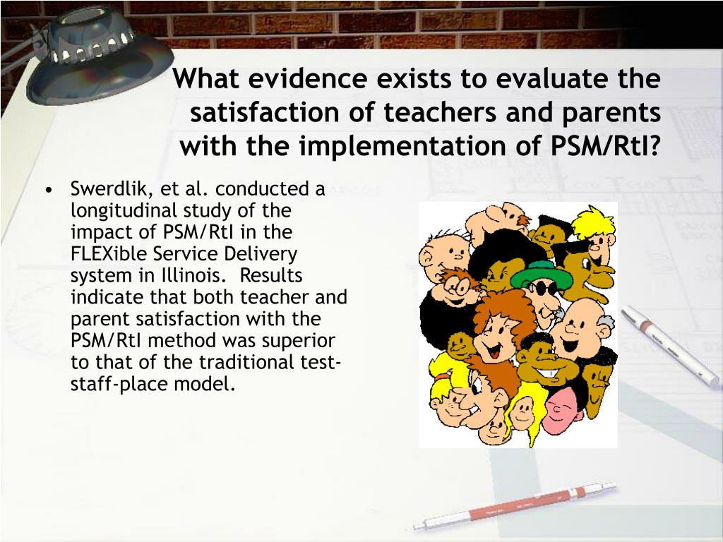 What evidence exists to evaluate the satisfaction of teachers and parents with the implementation of PSM/RtI?