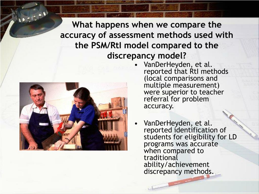 What happens when we compare the accuracy of assessment methods used with the PSM/RtI model compared to the discrepancy model?