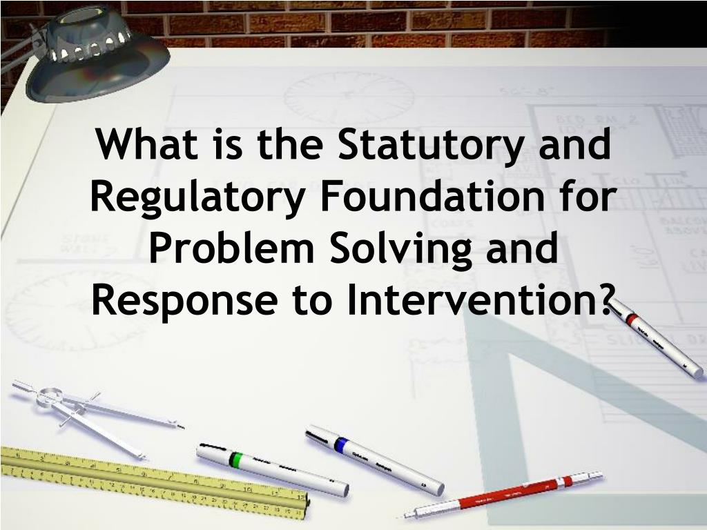 What is the Statutory and Regulatory Foundation for Problem Solving and Response to Intervention?