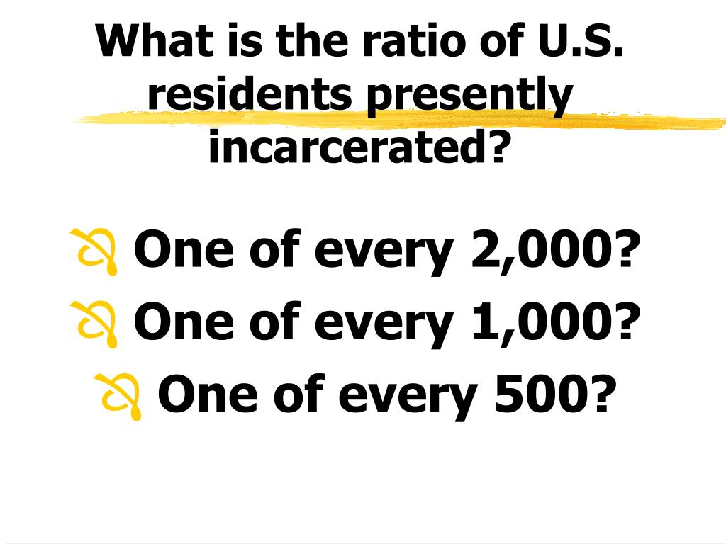 What is the ratio of U.S. residents presently incarcerated?