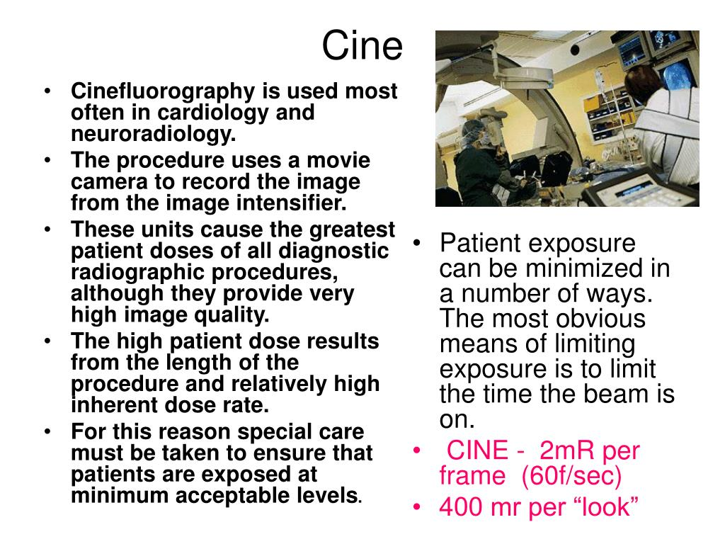 Cinefluorography is used most often in cardiology and neuroradiology.