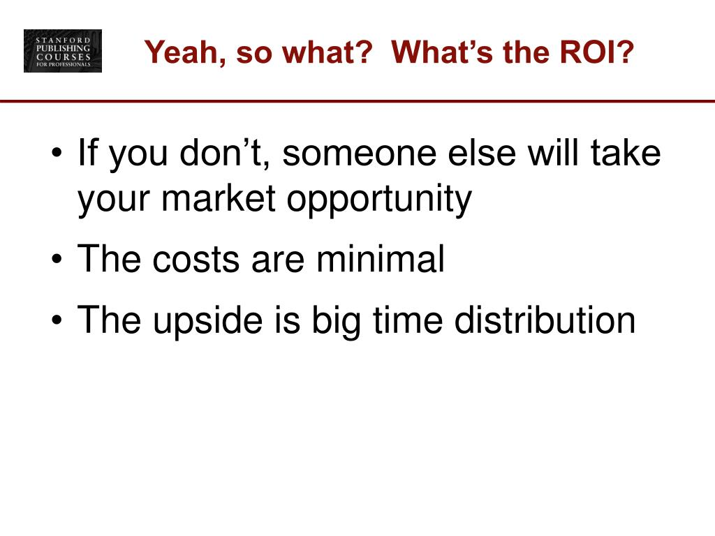 Yeah, so what?  What's the ROI?