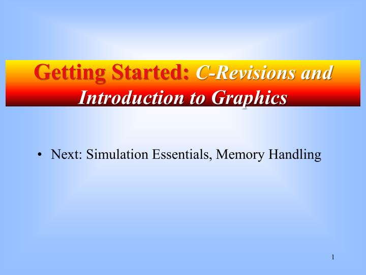 Getting started c revisions and introduction to graphics