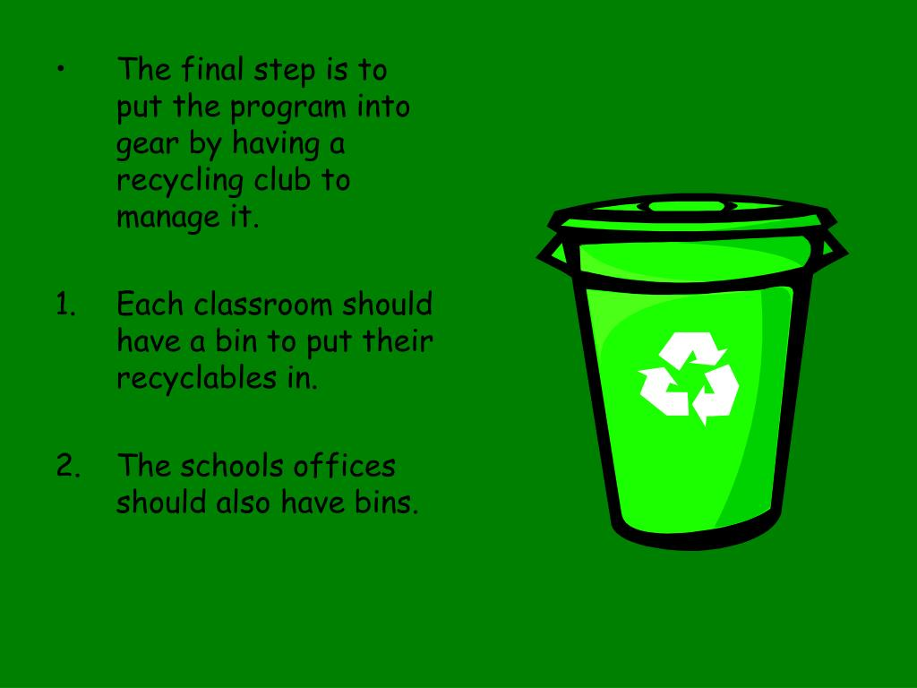 The final step is to put the program into gear by having a recycling club to manage it.