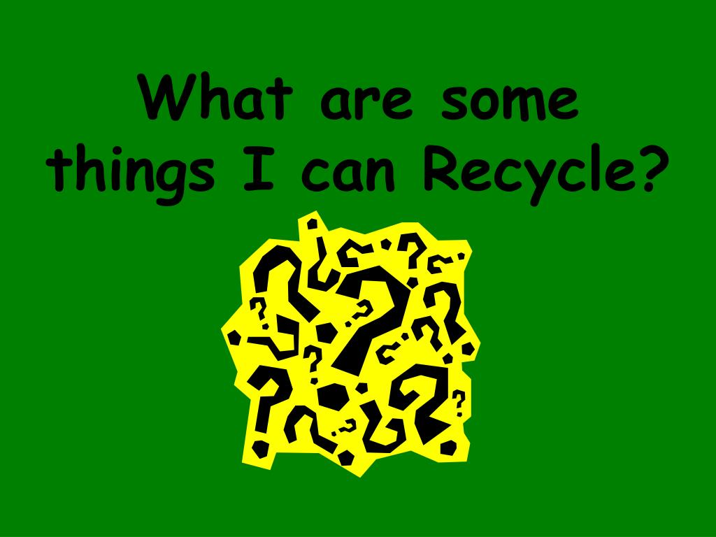What are some things I can Recycle?