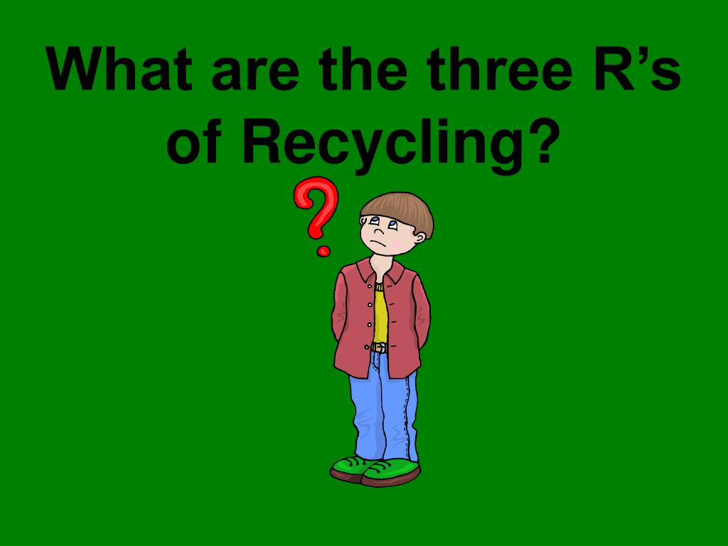 What are the three R's of Recycling?