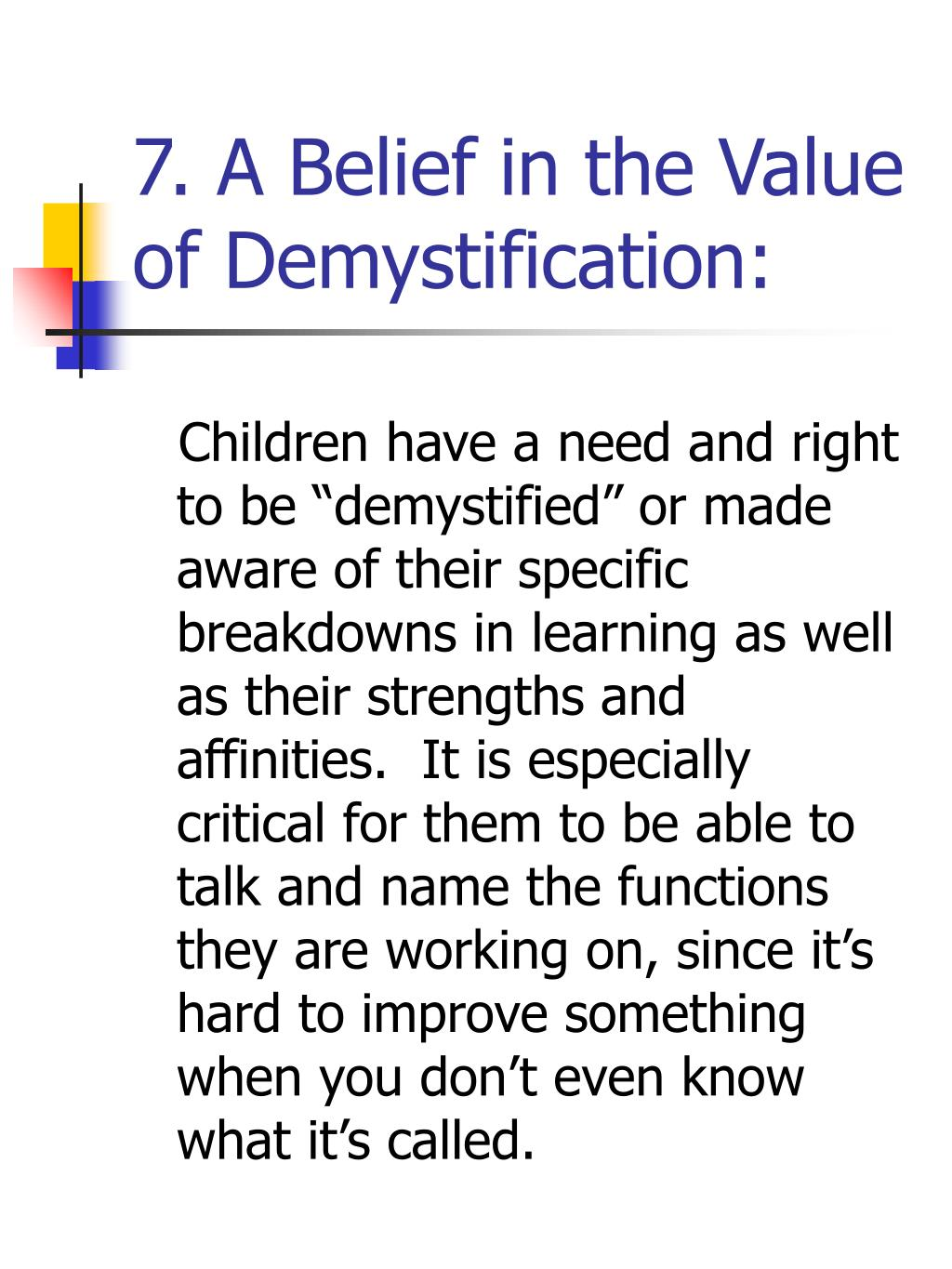 7. A Belief in the Value of Demystification: