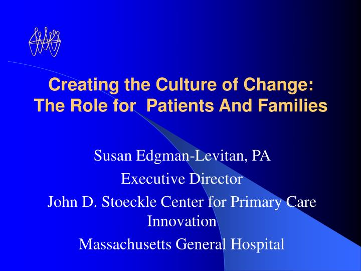 Creating the culture of change the role for patients and families