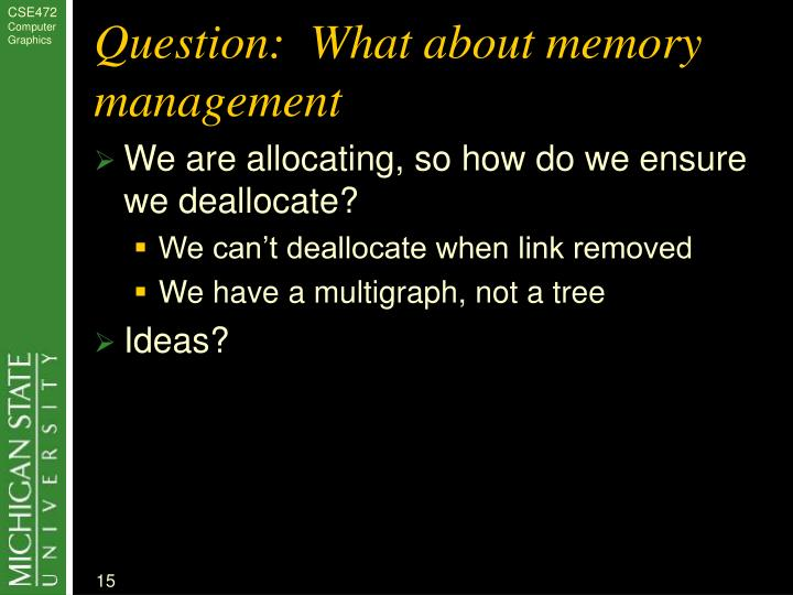 Question:  What about memory management