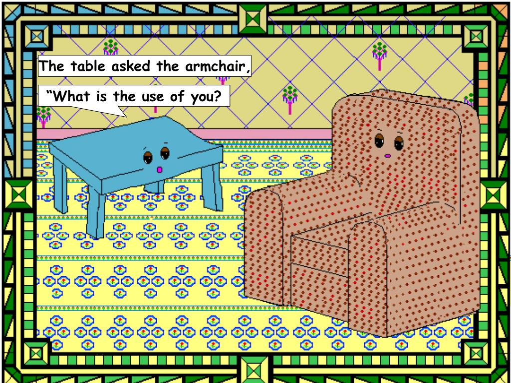 The table asked the armchair,