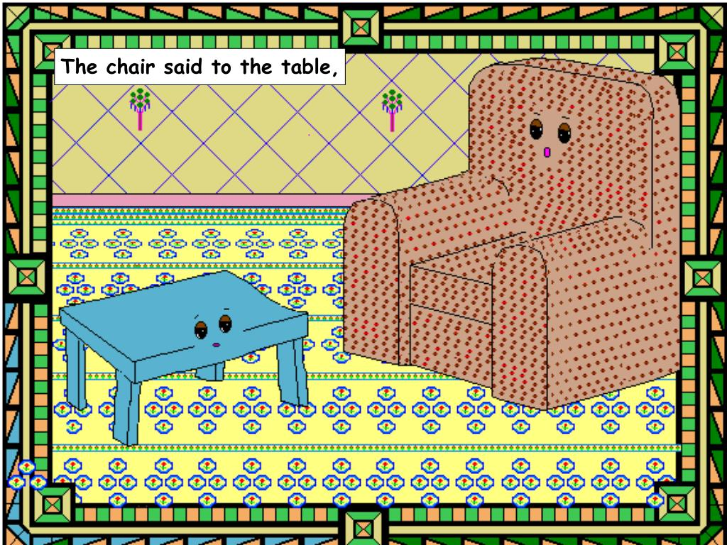 The chair said to the table,