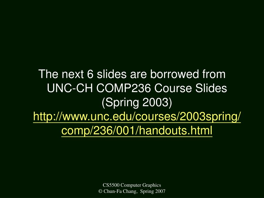 The next 6 slides are borrowed from UNC-CH COMP236 Course Slides (Spring 2003)
