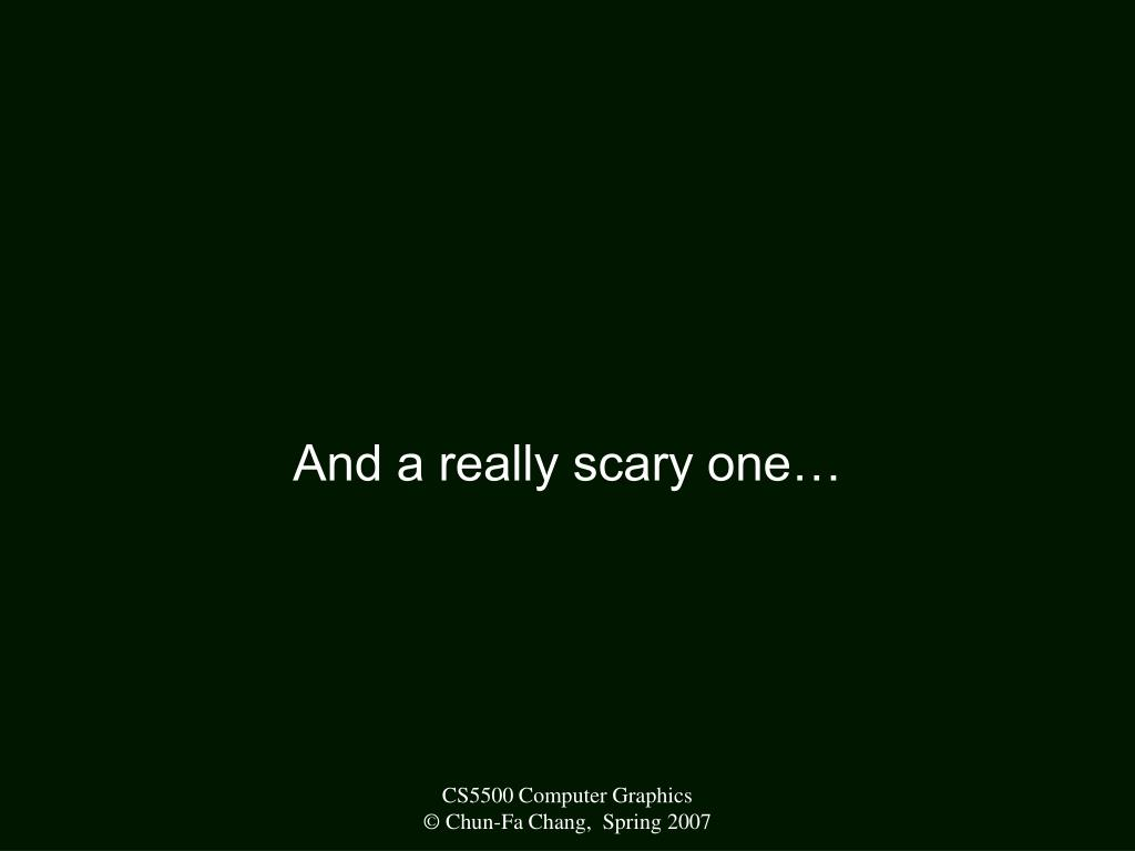 And a really scary one…