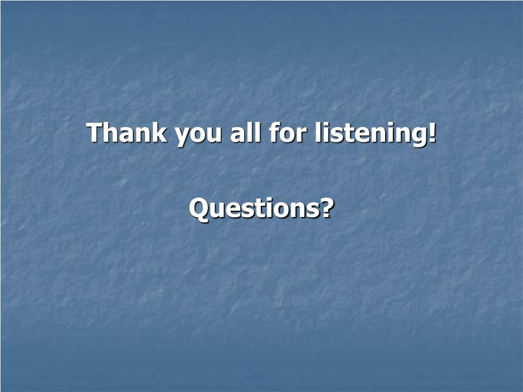 Thank you all for listening!