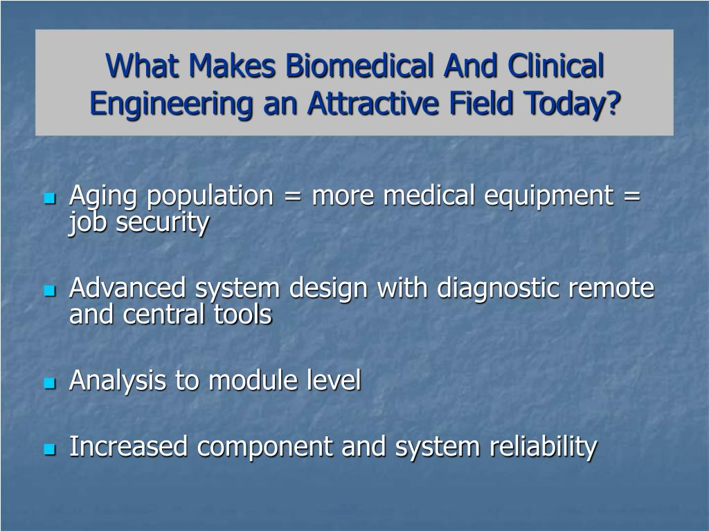 What Makes Biomedical And Clinical Engineering an Attractive Field Today?