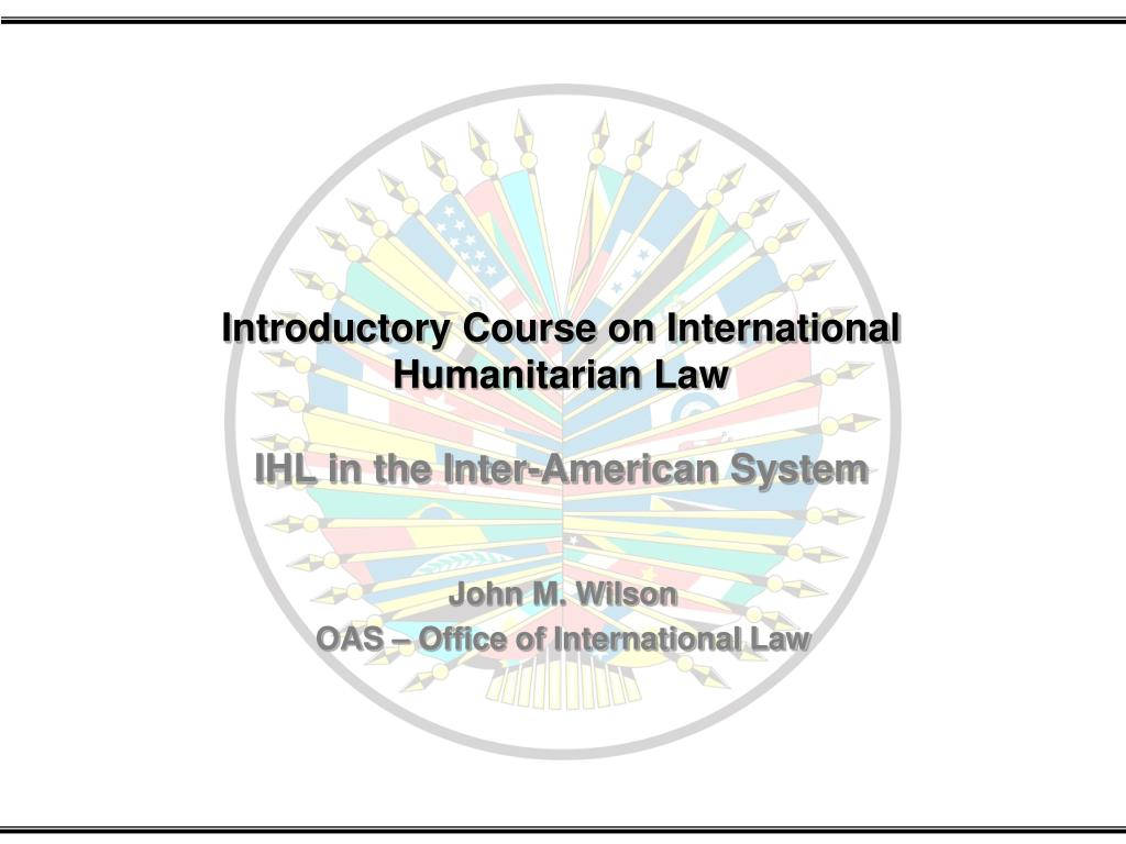 introductory course on international humanitarian law ihl in the inter american system