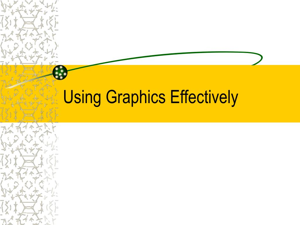 Using Graphics Effectively