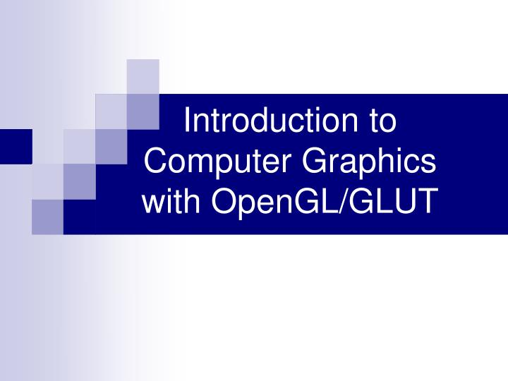 Introduction to computer graphics with opengl glut