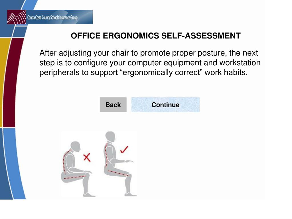 "After adjusting your chair to promote proper posture, the next step is to configure your computer equipment and workstation peripherals to support ""ergonomically correct"" work habits."
