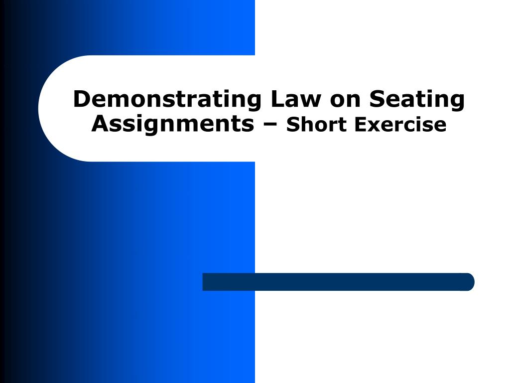 Demonstrating Law on Seating Assignments –