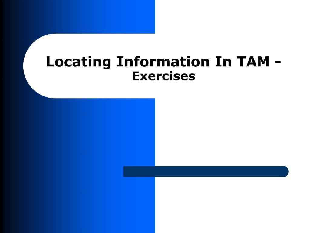 Locating Information In TAM -